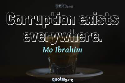 Photo Quote of Corruption exists everywhere.