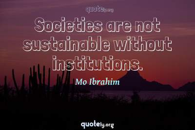 Photo Quote of Societies are not sustainable without institutions.