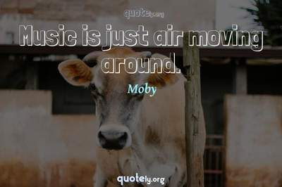 Photo Quote of Music is just air moving around.