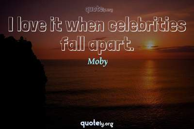 Photo Quote of I love it when celebrities fall apart.