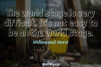 Photo Quote of The world stage is very difficult. It's not easy to be on the world stage.