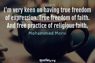 Photo Quote of I'm very keen on having true freedom of expression. True freedom of faith. And free practice of religious faith.