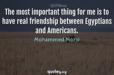 Photo Quote of The most important thing for me is to have real friendship between Egyptians and Americans.