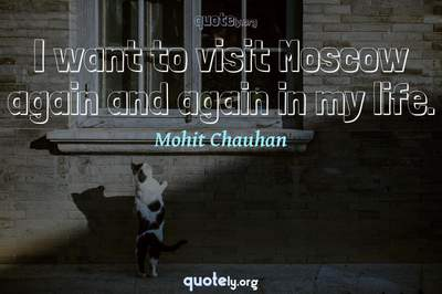 Photo Quote of I want to visit Moscow again and again in my life.