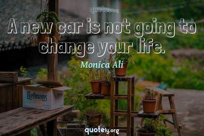 Photo Quote of A new car is not going to change your life.