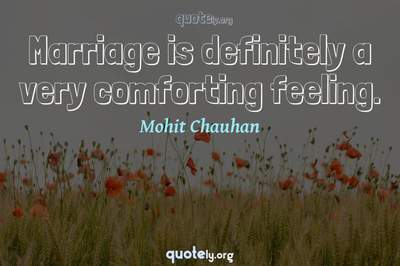 Photo Quote of Marriage is definitely a very comforting feeling.