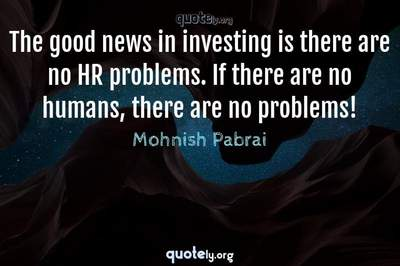 Photo Quote of The good news in investing is there are no HR problems. If there are no humans, there are no problems!