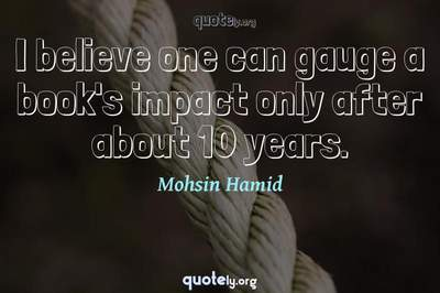 Photo Quote of I believe one can gauge a book's impact only after about 10 years.