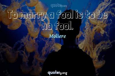 Photo Quote of To marry a fool is to be no fool.