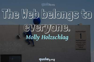 Photo Quote of The Web belongs to everyone.