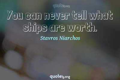 Photo Quote of You can never tell what ships are worth.