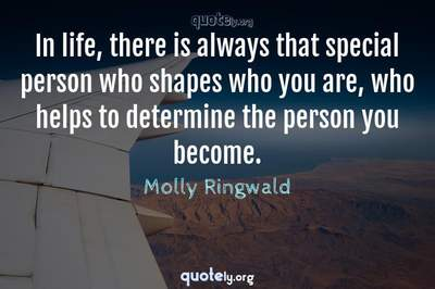 Photo Quote of In life, there is always that special person who shapes who you are, who helps to determine the person you become.
