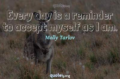 Photo Quote of Every day is a reminder to accept myself as I am.