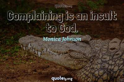 Photo Quote of Complaining is an insult to God.