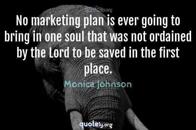 Photo Quote of No marketing plan is ever going to bring in one soul that was not ordained by the Lord to be saved in the first place.