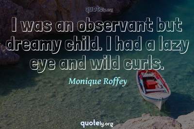 Photo Quote of I was an observant but dreamy child. I had a lazy eye and wild curls.