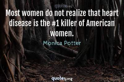 Photo Quote of Most women do not realize that heart disease is the #1 killer of American women.