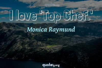 Photo Quote of I love 'Top Chef.'