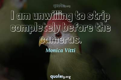 Photo Quote of I am unwilling to strip completely before the cameras.