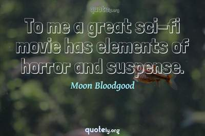 Photo Quote of To me a great sci-fi movie has elements of horror and suspense.