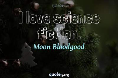 Photo Quote of I love science fiction.