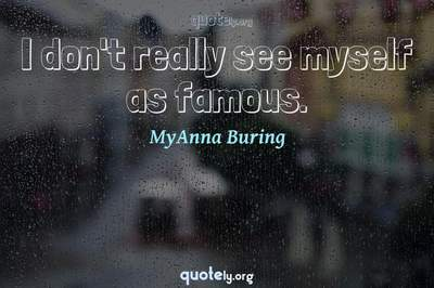 Photo Quote of I don't really see myself as famous.