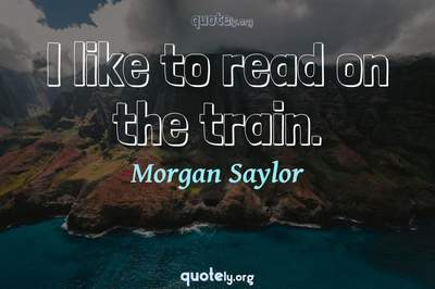 Photo Quote of I like to read on the train.