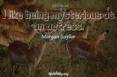Photo Quote of I like being mysterious as an actress.