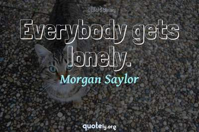 Photo Quote of Everybody gets lonely.