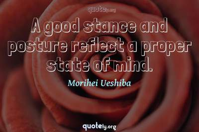 Photo Quote of A good stance and posture reflect a proper state of mind.