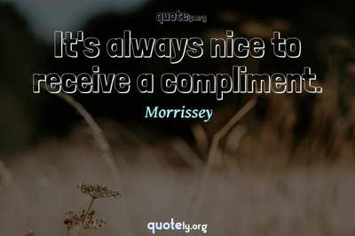 Photo Quote of It's always nice to receive a compliment.