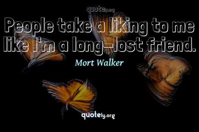Photo Quote of People take a liking to me like I'm a long-lost friend.