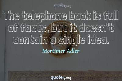 Photo Quote of The telephone book is full of facts, but it doesn't contain a single idea.