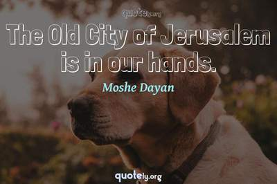 Photo Quote of The Old City of Jerusalem is in our hands.
