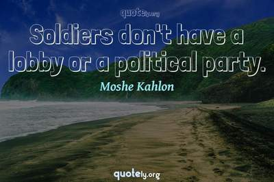 Photo Quote of Soldiers don't have a lobby or a political party.