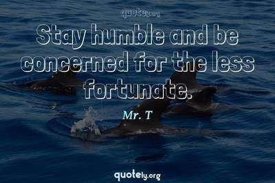 Photo Quote of Stay humble and be concerned for the less fortunate.