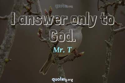 Photo Quote of I answer only to God.
