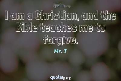 Photo Quote of I am a Christian, and the Bible teaches me to forgive.