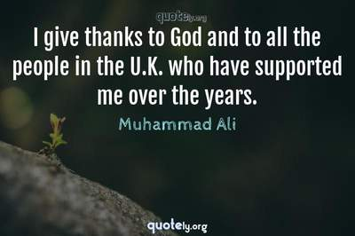 Photo Quote of I give thanks to God and to all the people in the U.K. who have supported me over the years.