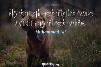 Photo Quote of My toughest fight was with my first wife.