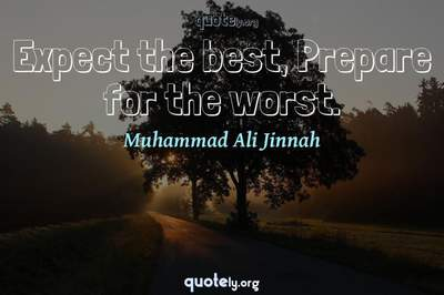 Photo Quote of Expect the best, Prepare for the worst.