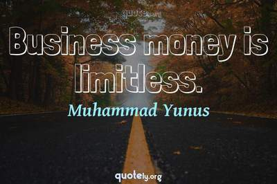 Photo Quote of Business money is limitless.