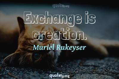 Photo Quote of Exchange is creation.