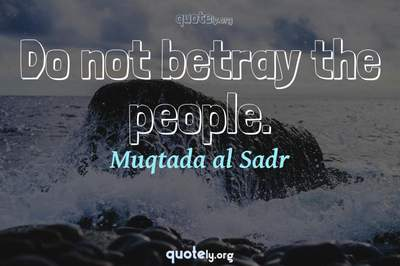 Photo Quote of Do not betray the people.