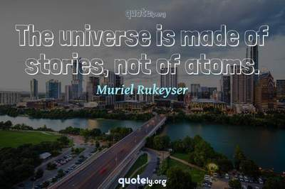 Photo Quote of The universe is made of stories, not of atoms.