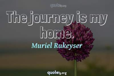 Photo Quote of The journey is my home.