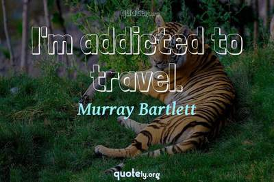 Photo Quote of I'm addicted to travel.