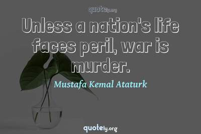 Photo Quote of Unless a nation's life faces peril, war is murder.
