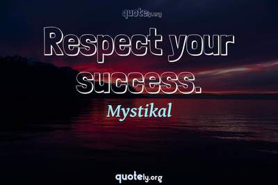 Photo Quote of Respect your success.