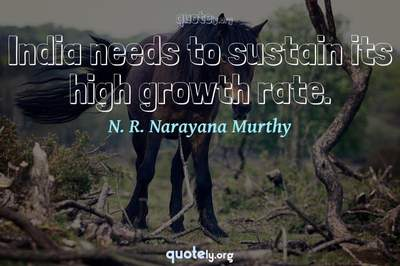 Photo Quote of India needs to sustain its high growth rate.